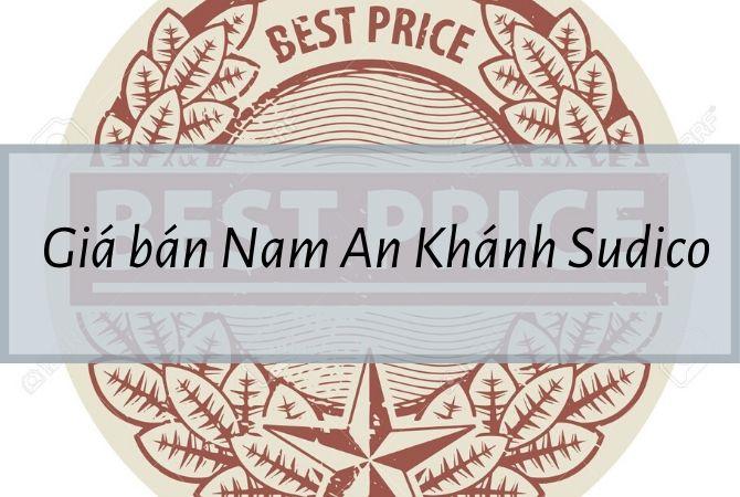 Cập nhật giá bán Nam An Khánh Sudico mới nhất 2019