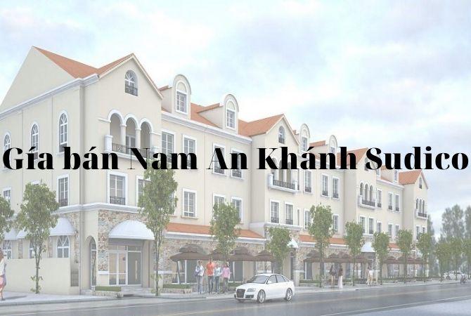 Giá bán Nam An Khánh Sudico – Bảng giá tốt từ CĐT