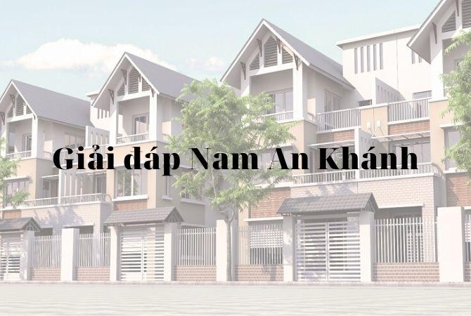 Trọn bộ câu hỏi giải đáp thắc mắc về khu đô thị Nam An Khánh Sudico