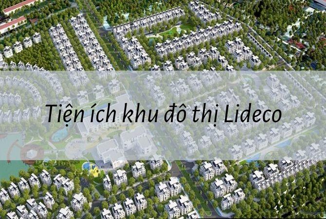 Tiện ích nổi bật của dự án khu đô thị Lideco